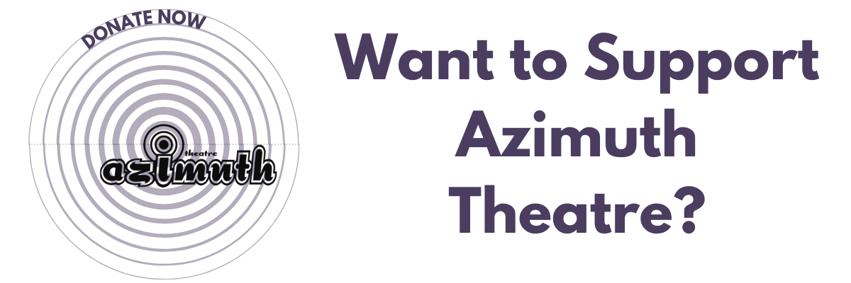 What to support azimuth theatre? Donate Now! With the azimuth theatre logo, emanating a ripple of waves from it's center.