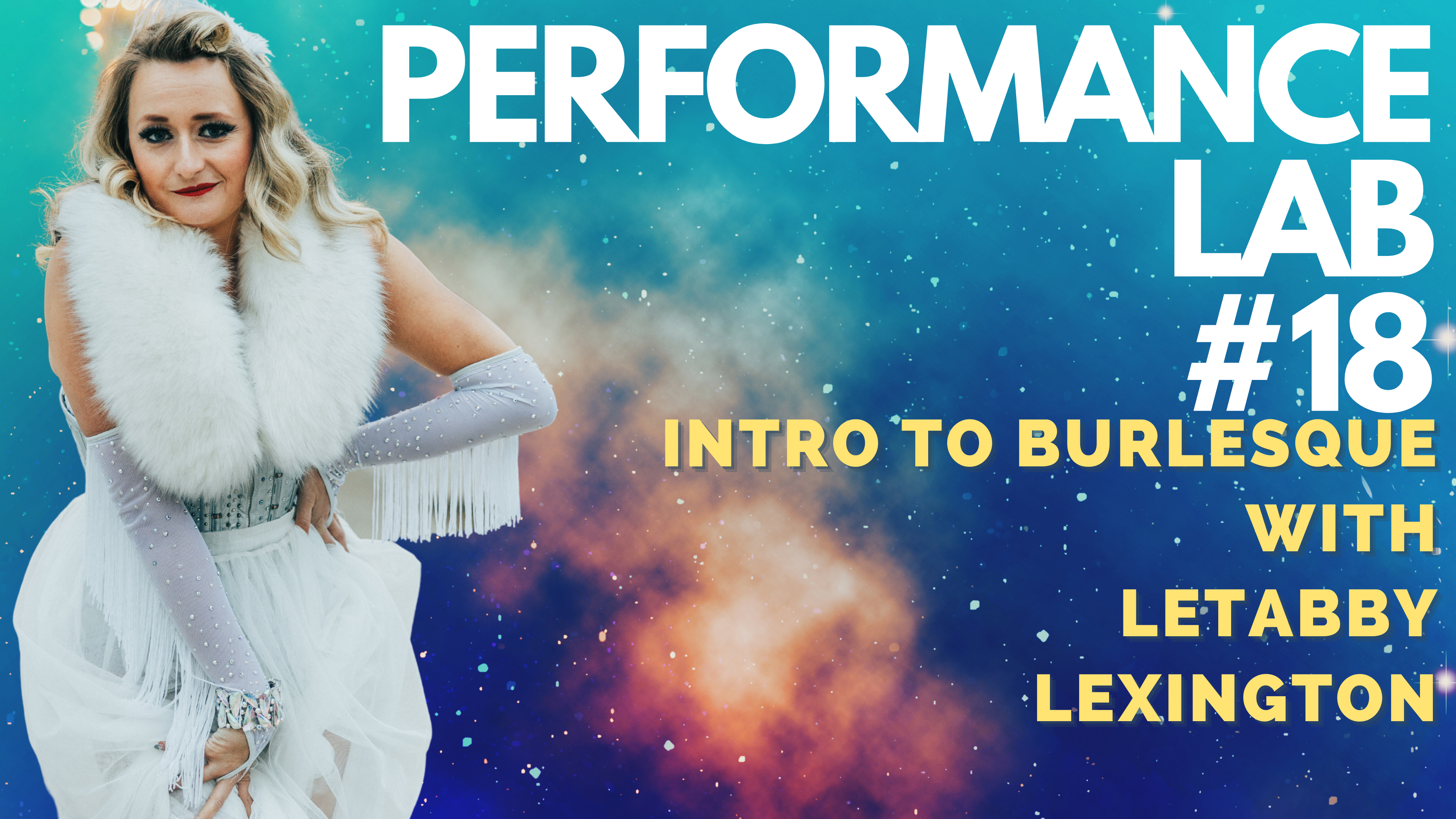 """LeTabby Lexington, with the text Performance Lab #18 Intro to burlesque with LeTabby Lexington, Link in Bio. Letabby and text are layered on a background of a bright blue, indigo and orange galaxy. """""""