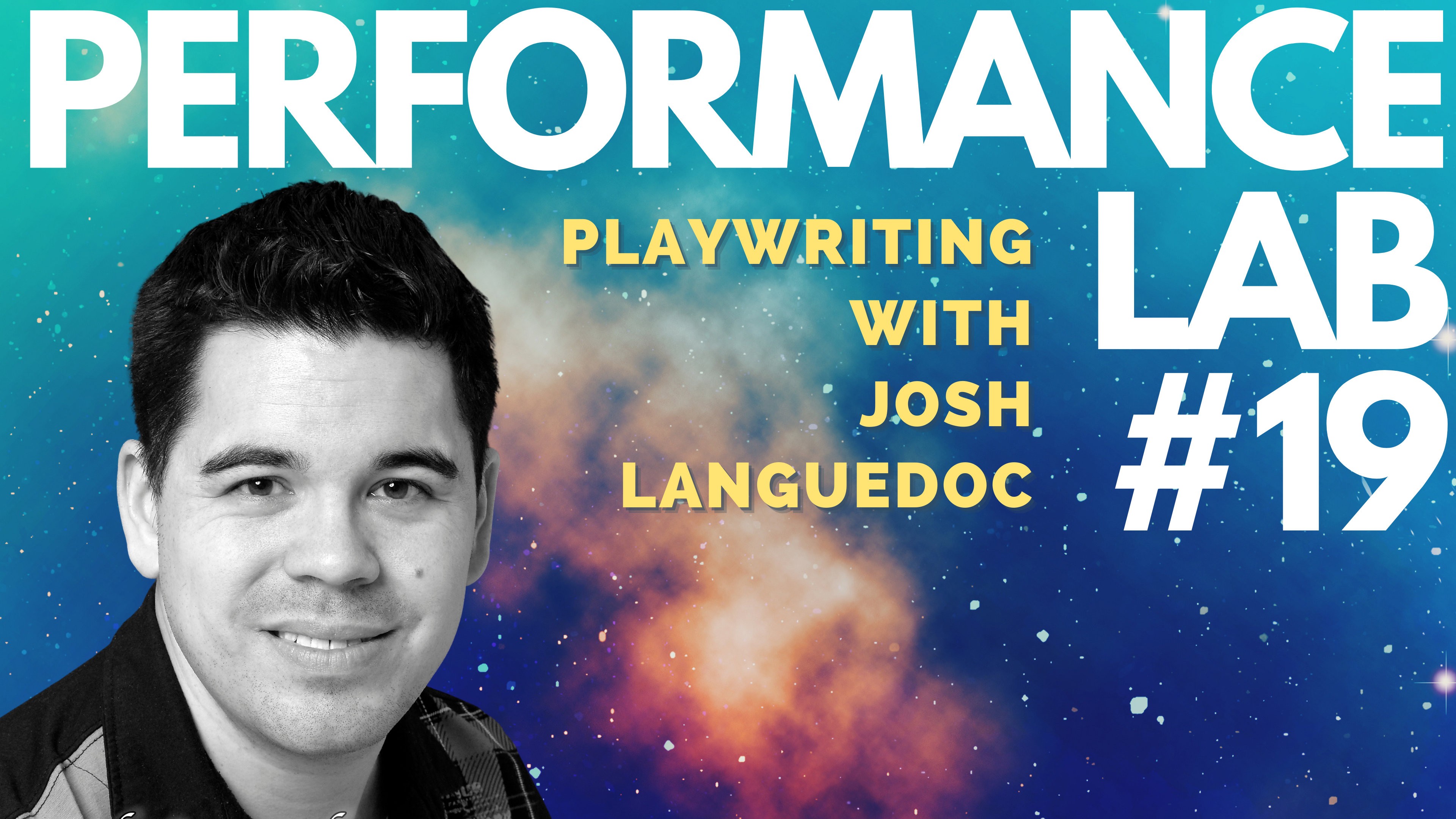 Josh Languedoc, with the text Performance Lab #19. Playwriting with Josh Languedoc, Link in Bio. Josh and text are layered on a background of a bright blue, indigo and orange galaxy.